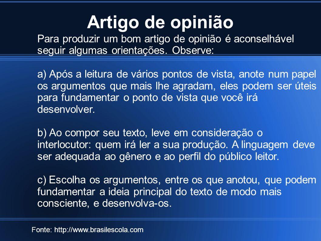 Artigo de opinião Fonte: http://www.brasilescola.com Para produzir um bom artigo de opinião é aconselhável seguir algumas orientações. Observe: a) Apó