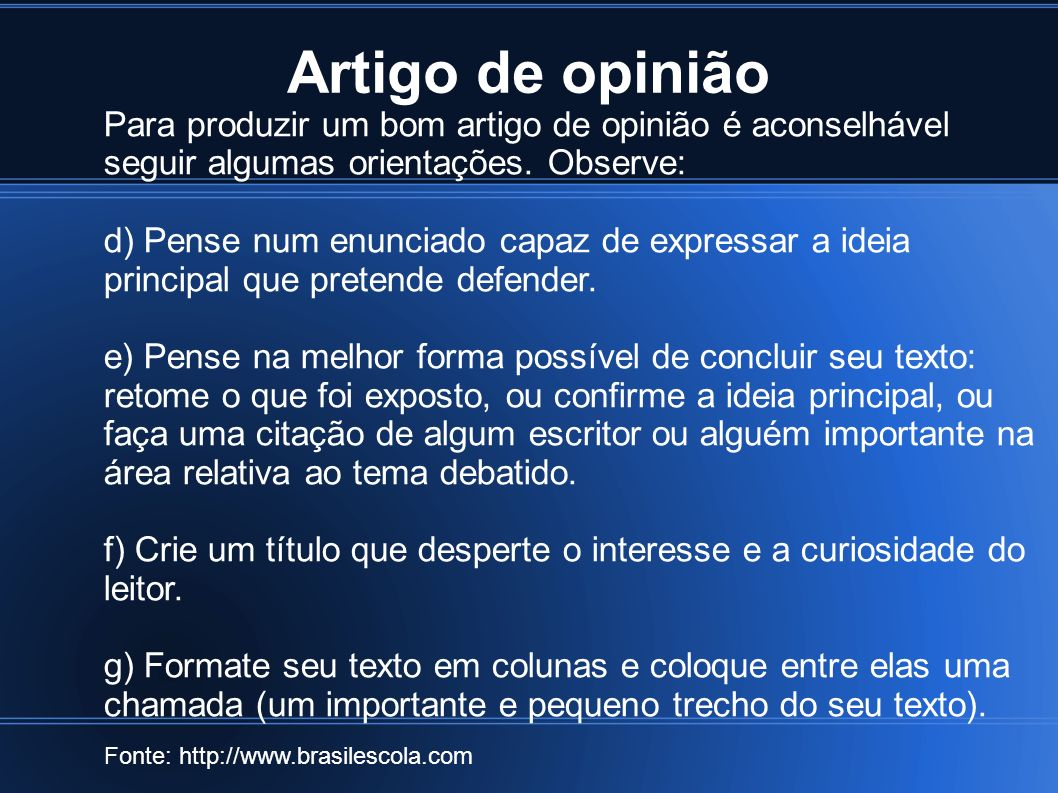 Artigo de opinião Fonte: http://www.brasilescola.com Para produzir um bom artigo de opinião é aconselhável seguir algumas orientações. Observe: d) Pen