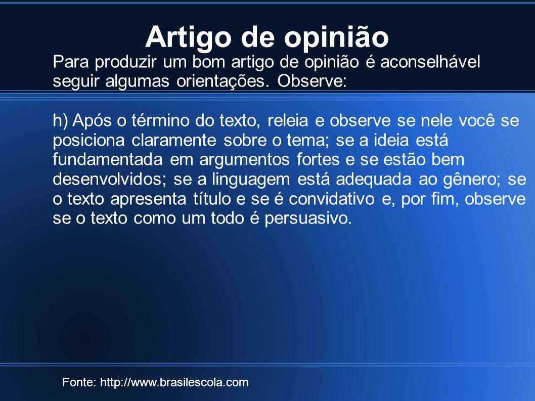 Artigo de opinião Fonte: http://www.brasilescola.com Para produzir um bom artigo de opinião é aconselhável seguir algumas orientações. Observe: h) Apó