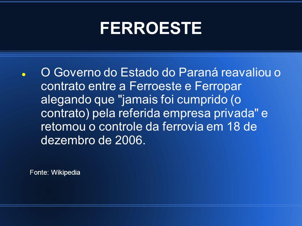 FERROESTE O Governo do Estado do Paraná reavaliou o contrato entre a Ferroeste e Ferropar alegando que
