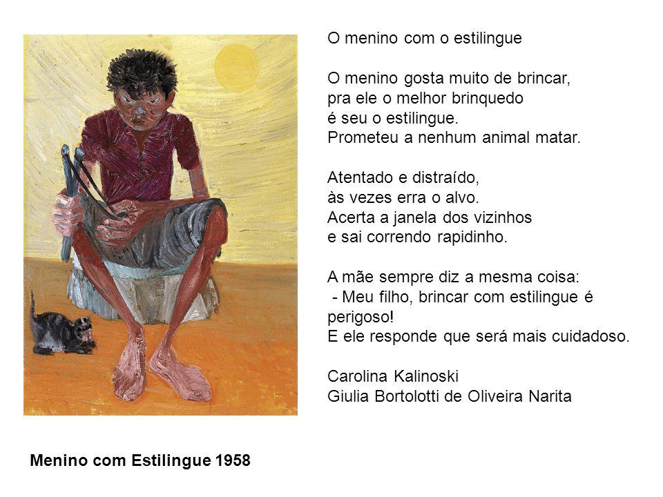 Menino com Estilingue 1958 O menino com o estilingue O menino gosta muito de brincar, pra ele o melhor brinquedo é seu o estilingue. Prometeu a nenhum
