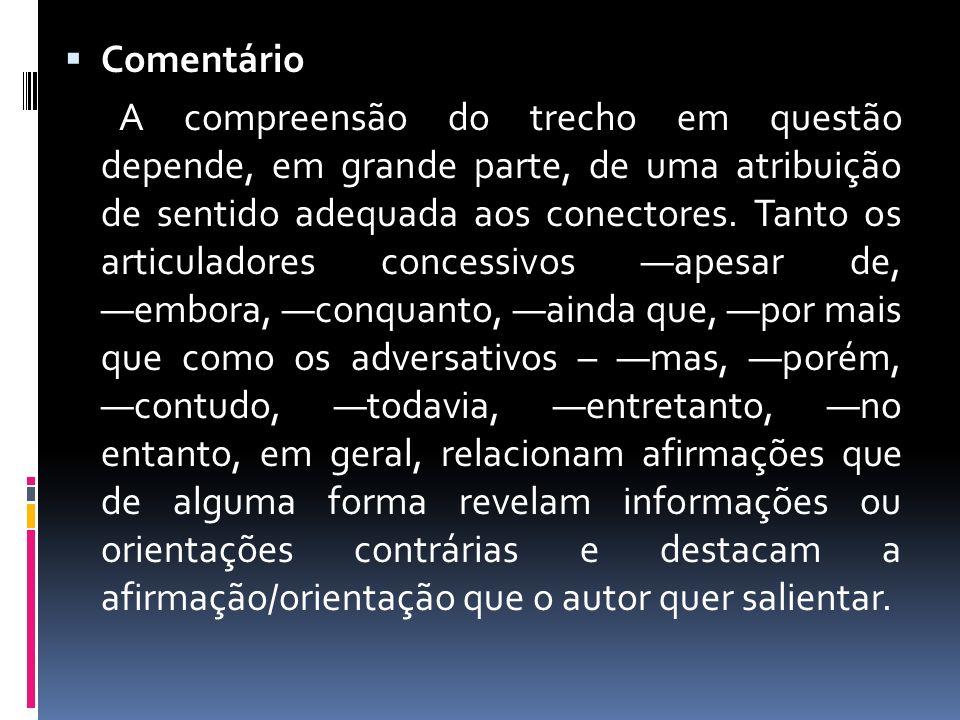 Comentário A compreensão do trecho em questão depende, em grande parte, de uma atribuição de sentido adequada aos conectores.