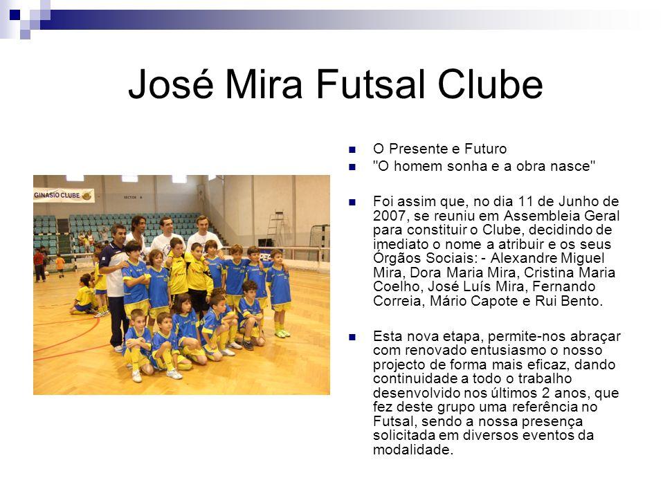 José Mira Futsal Clube BIOGRAFIA Sem dúvida, um dos maiores impulsionadores da modalidade em Portugal, José Mira continua o trabalho notável que iniciou há onze anos atrás.