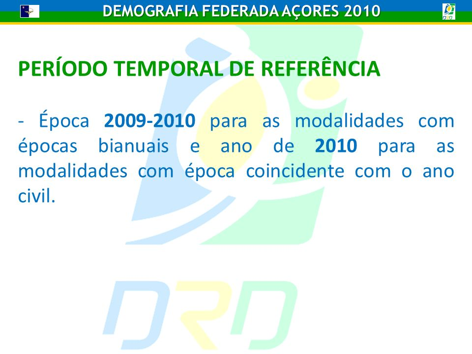 DEMOGRAFIA FEDERADA AÇORES 2010 PERÍODO TEMPORAL DE REFERÊNCIA - Época 2009-2010 para as modalidades com épocas bianuais e ano de 2010 para as modalidades com época coincidente com o ano civil.