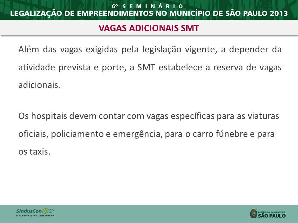 Além das vagas exigidas pela legislação vigente, a depender da atividade prevista e porte, a SMT estabelece a reserva de vagas adicionais. Os hospitai