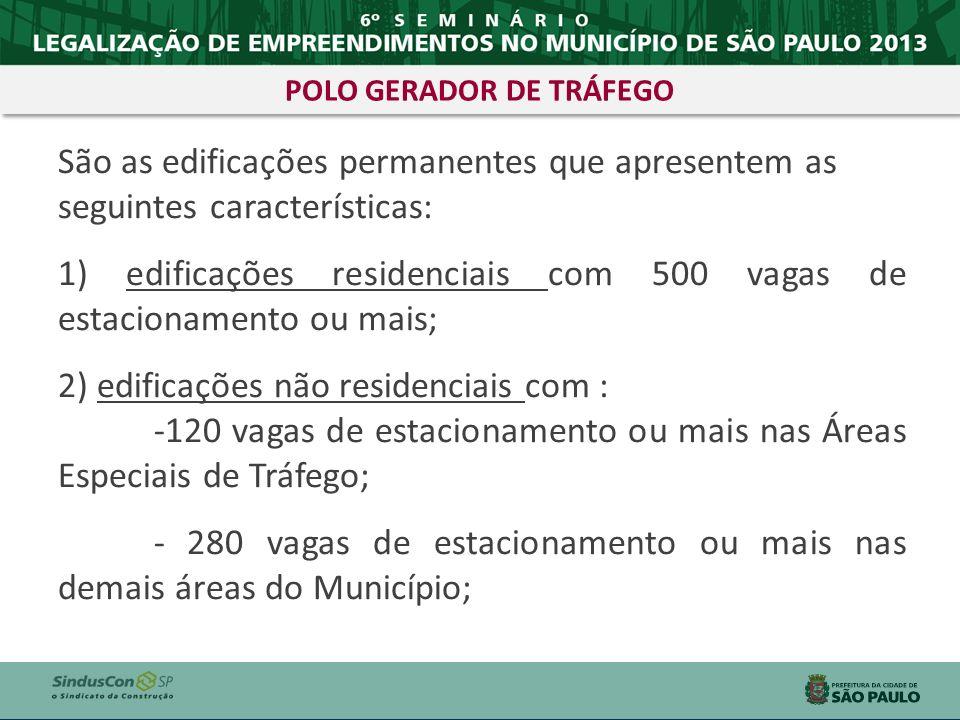 São as edificações permanentes que apresentem as seguintes características: 1) edificações residenciais com 500 vagas de estacionamento ou mais; 2) ed