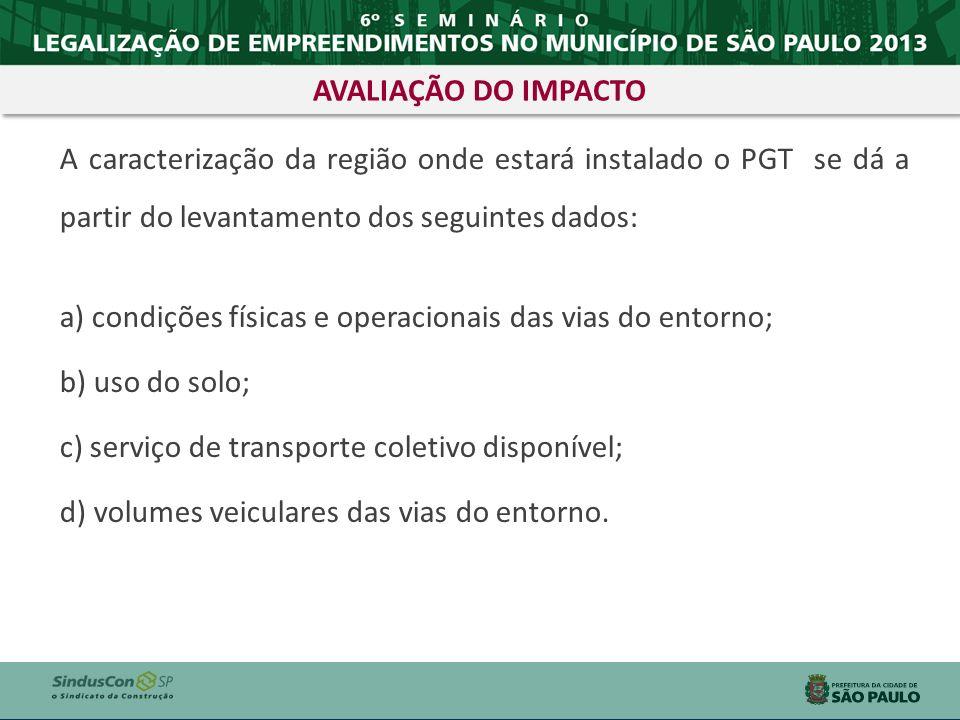A caracterização da região onde estará instalado o PGT se dá a partir do levantamento dos seguintes dados: a) condições físicas e operacionais das via