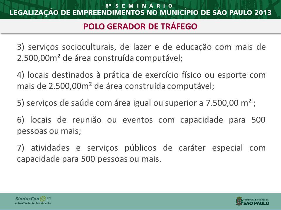 3) serviços socioculturais, de lazer e de educação com mais de 2.500,00m² de área construída computável; 4) locais destinados à prática de exercício f