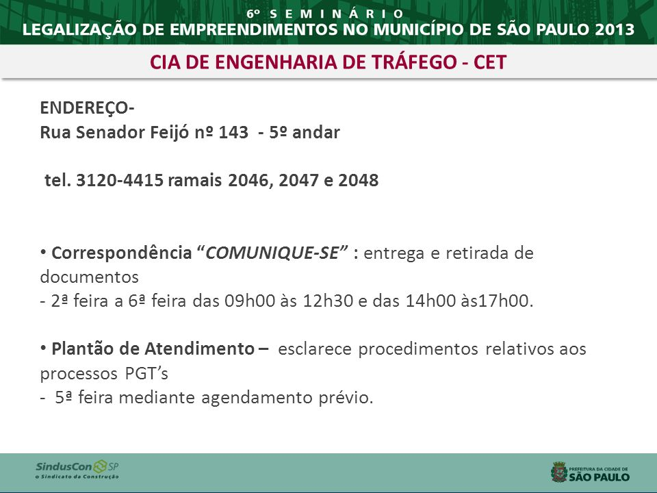 ENDEREÇO- Rua Senador Feijó nº 143 - 5º andar tel. 3120-4415 ramais 2046, 2047 e 2048 Correspondência COMUNIQUE-SE : entrega e retirada de documentos