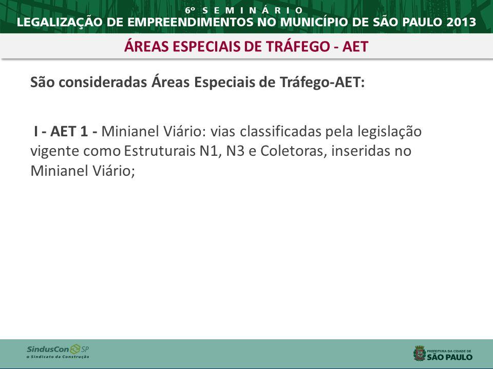 São consideradas Áreas Especiais de Tráfego-AET: I - AET 1 - Minianel Viário: vias classificadas pela legislação vigente como Estruturais N1, N3 e Col