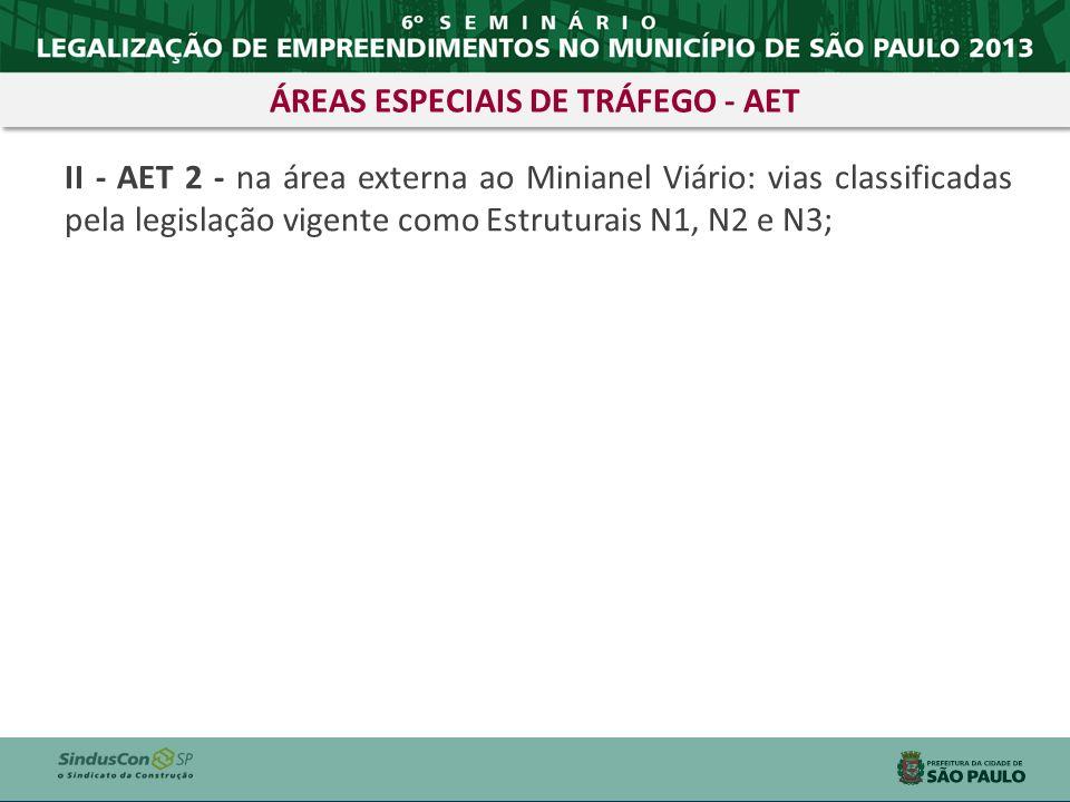 II - AET 2 - na área externa ao Minianel Viário: vias classificadas pela legislação vigente como Estruturais N1, N2 e N3; ÁREAS ESPECIAIS DE TRÁFEGO -