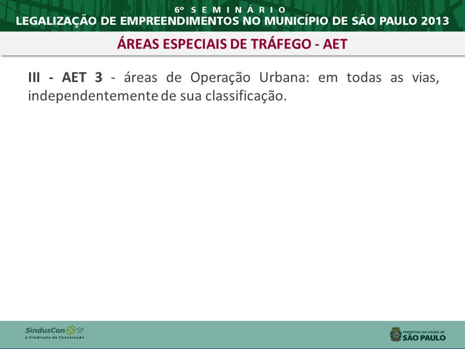 III - AET 3 - áreas de Operação Urbana: em todas as vias, independentemente de sua classificação. ÁREAS ESPECIAIS DE TRÁFEGO - AET