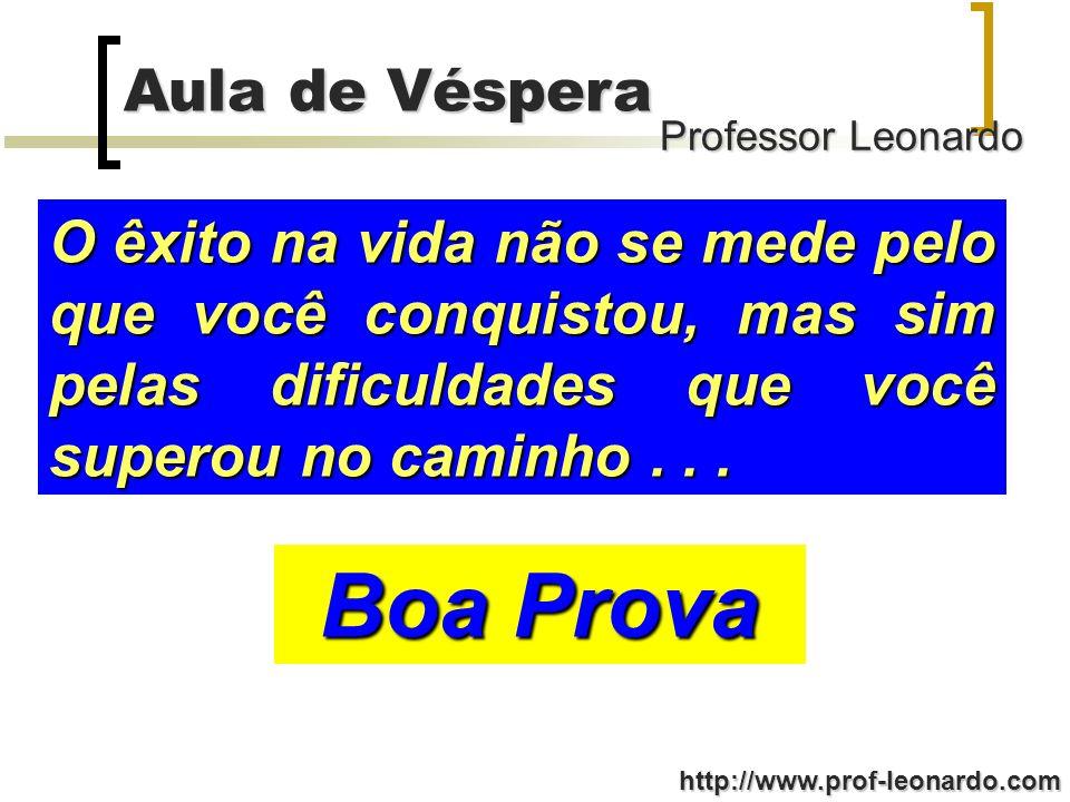 Professor Leonardo Aula de Véspera http://www.prof-leonardo.com O êxito na vida não se mede pelo que você conquistou, mas sim pelas dificuldades que v