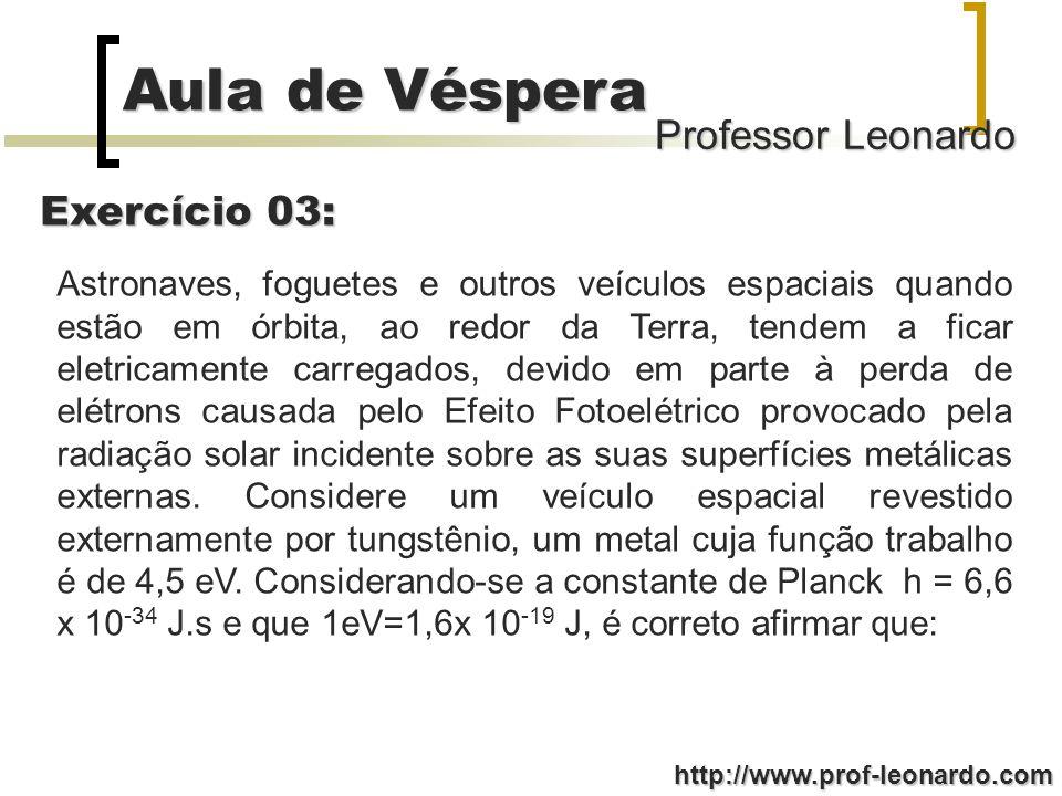 Professor Leonardo Aula de Véspera http://www.prof-leonardo.com Exercício 03: Astronaves, foguetes e outros veículos espaciais quando estão em órbita,