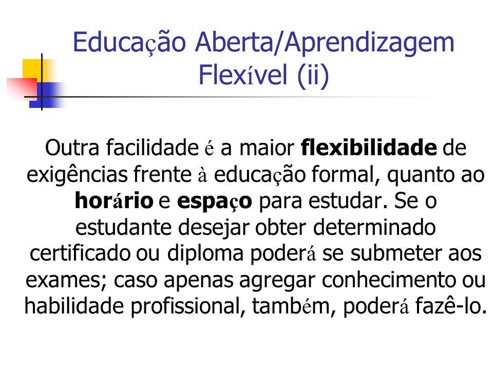 Educa ç ão Aberta/Aprendizagem Flex í vel (ii) Outra facilidade é a maior flexibilidade de exigências frente à educa ç ão formal, quanto ao hor á rio e espa ç o para estudar.