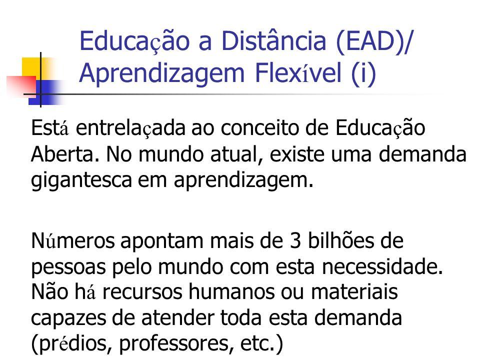 Educa ç ão a Distância (EAD)/ Aprendizagem Flex í vel (i) Est á entrela ç ada ao conceito de Educa ç ão Aberta.