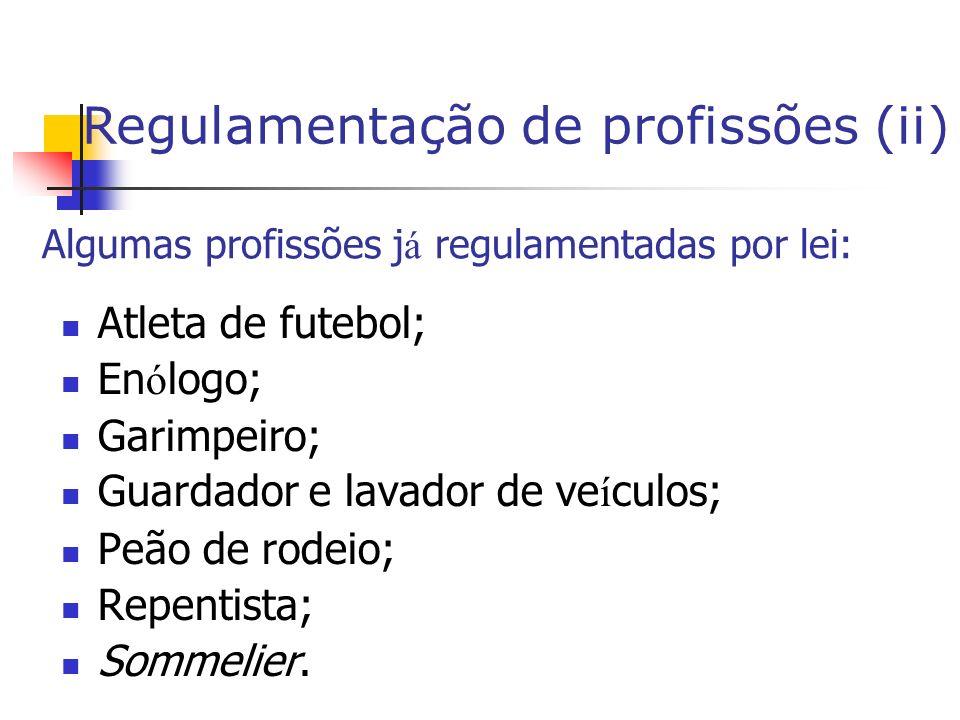 Algumas profissões j á regulamentadas por lei: Atleta de futebol; En ó logo; Garimpeiro; Guardador e lavador de ve í culos; Peão de rodeio; Repentista; Sommelier.
