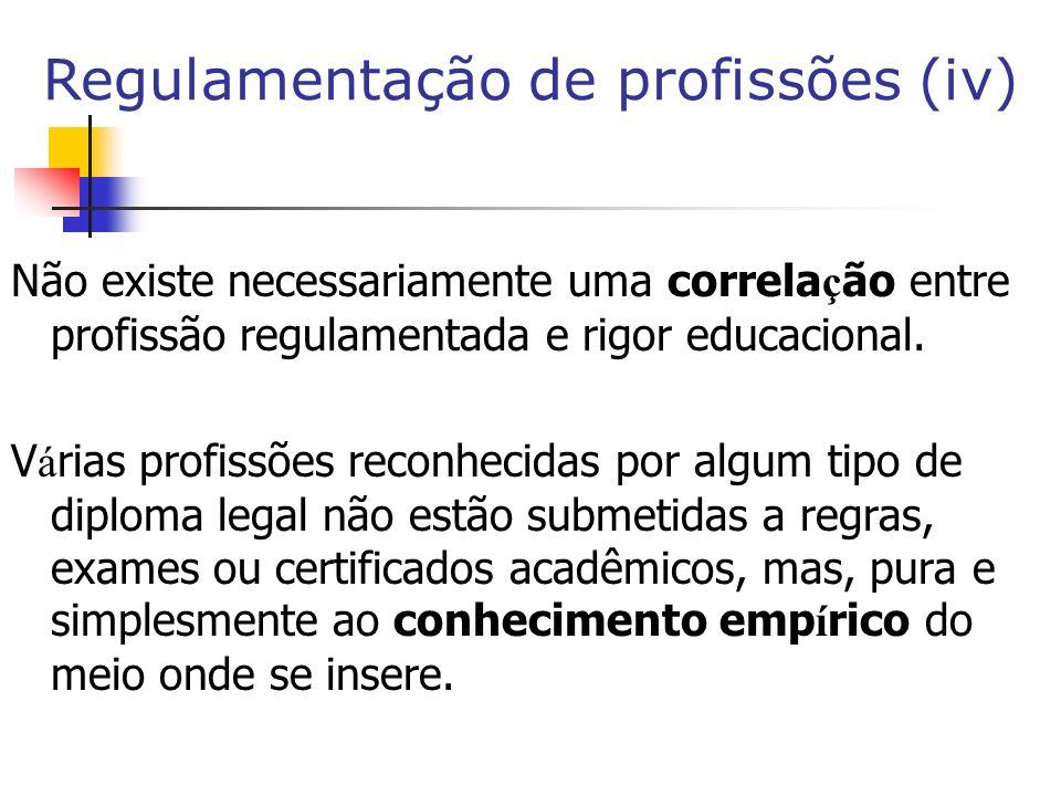 Não existe necessariamente uma correla ç ão entre profissão regulamentada e rigor educacional.