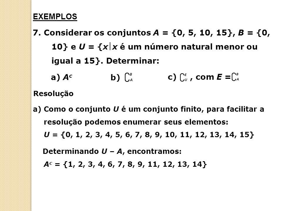 7. Considerar os conjuntos A = {0, 5, 10, 15}, B = {0, 10} e U = {xx é um número natural menor ou igual a 15}. Determinar: a) A c c), com E = Resoluçã