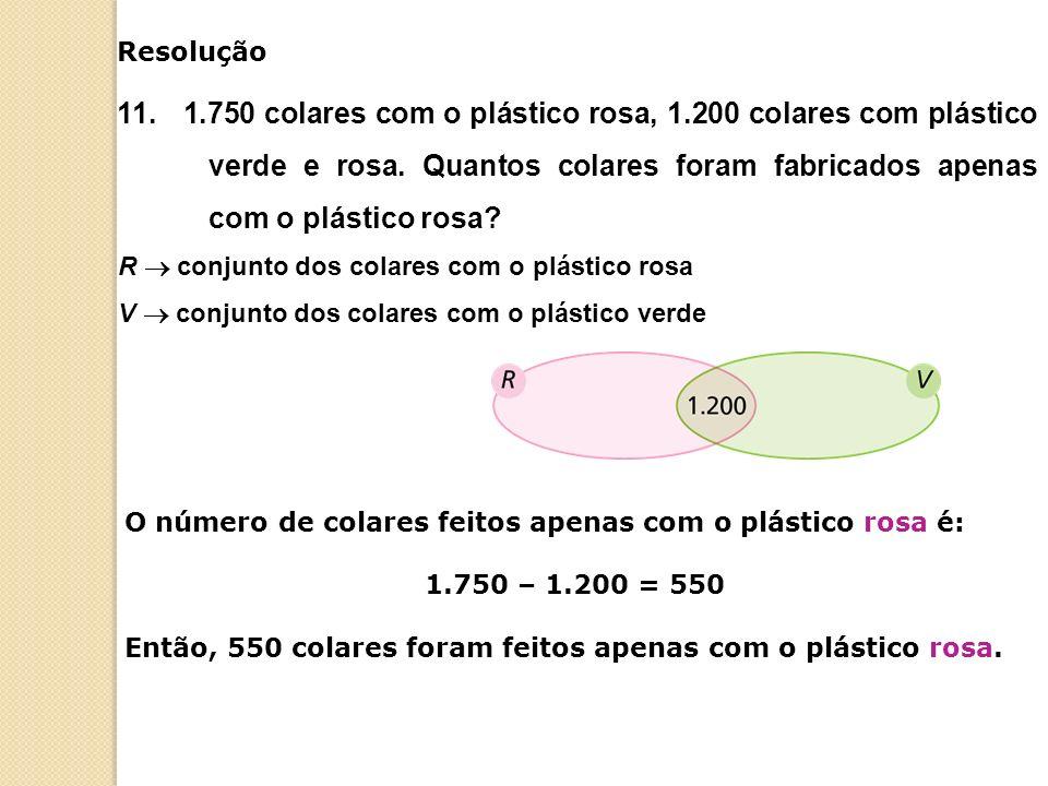 O número de colares feitos apenas com o plástico rosa é: 1.750 – 1.200 = 550 Então, 550 colares foram feitos apenas com o plástico rosa.
