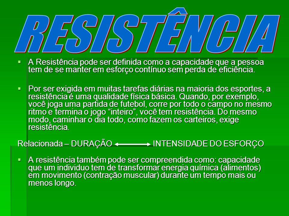 A Resistência pode ser definida como a capacidade que a pessoa tem de se manter em esforço contínuo sem perda de eficiência. A Resistência pode ser de