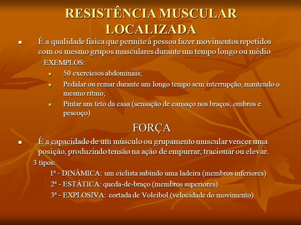 RESISTÊNCIA MUSCULAR LOCALIZADA É a qualidade física que permite à pessoa fazer movimentos repetidos com os mesmo grupos musculares durante um tempo l