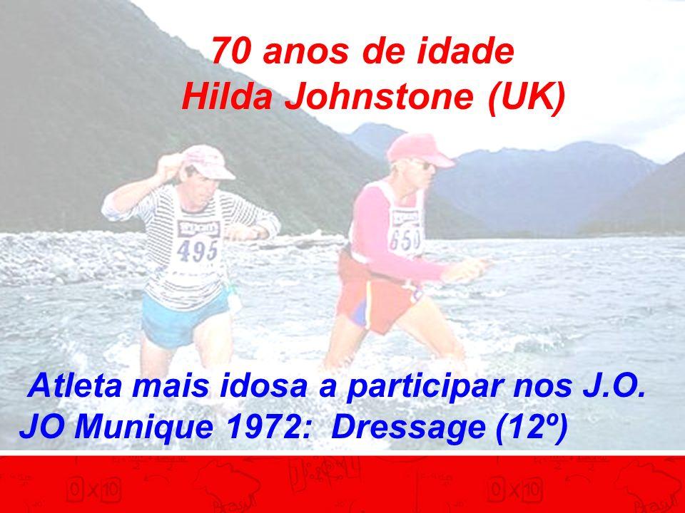 70 anos de idade Hilda Johnstone (UK) Atleta mais idosa a participar nos J.O. JO Munique 1972: Dressage (12º)