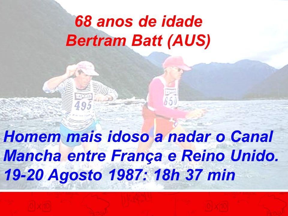 68 anos de idade Bertram Batt (AUS) Homem mais idoso a nadar o Canal Mancha entre França e Reino Unido. 19-20 Agosto 1987: 18h 37 min