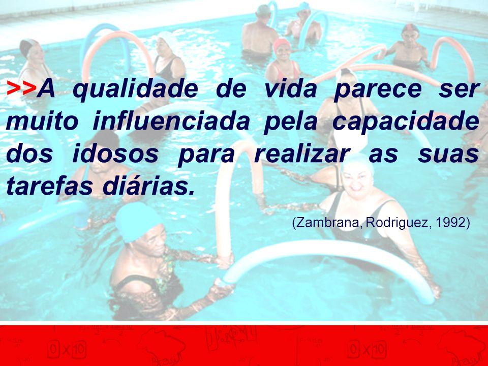 >>A qualidade de vida parece ser muito influenciada pela capacidade dos idosos para realizar as suas tarefas diárias. (Zambrana, Rodriguez, 1992)
