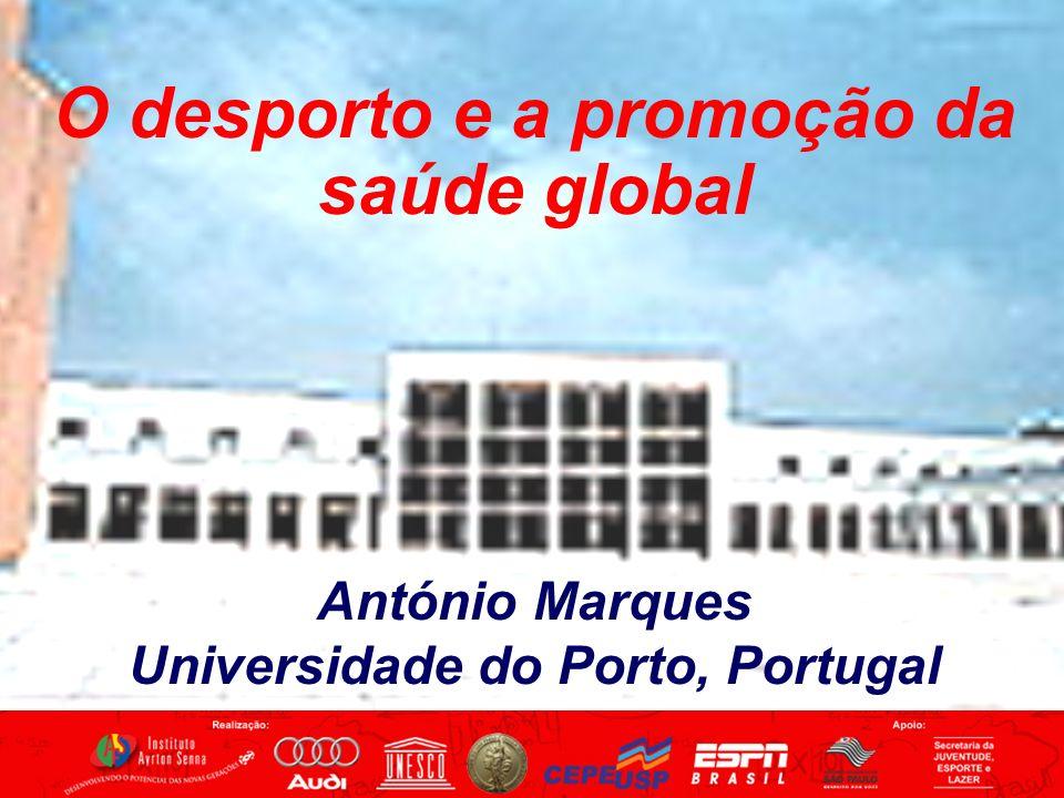 O desporto e a promoção da saúde global António Marques Universidade do Porto, Portugal