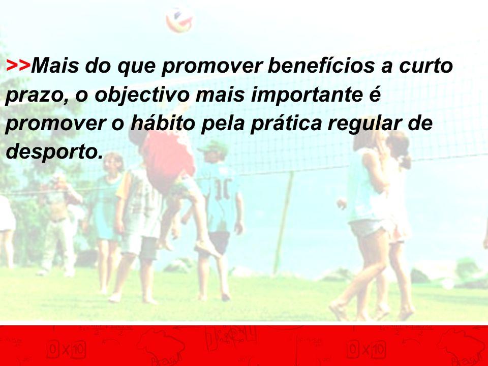 >>Mais do que promover benefícios a curto prazo, o objectivo mais importante é promover o hábito pela prática regular de desporto.