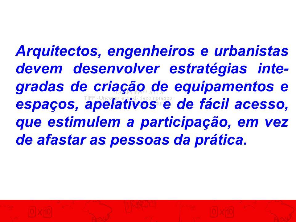 Arquitectos, engenheiros e urbanistas devem desenvolver estratégias inte- gradas de criação de equipamentos e espaços, apelativos e de fácil acesso, q