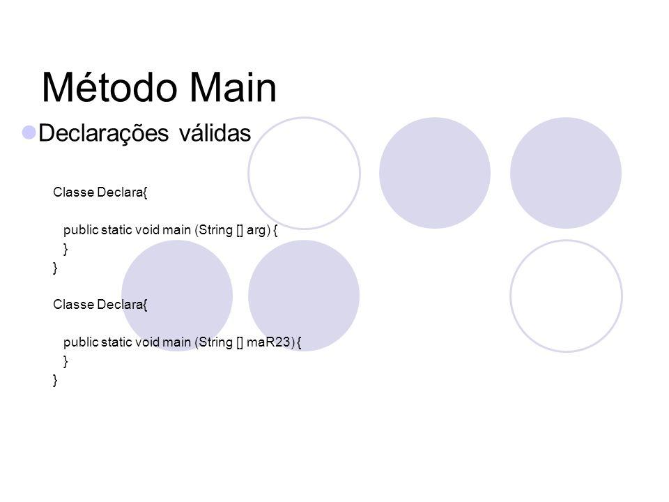 Método Main Declarações válidas Classe Declara{ public static void main (String [] arg) { } Classe Declara{ public static void main (String [] maR23) { }