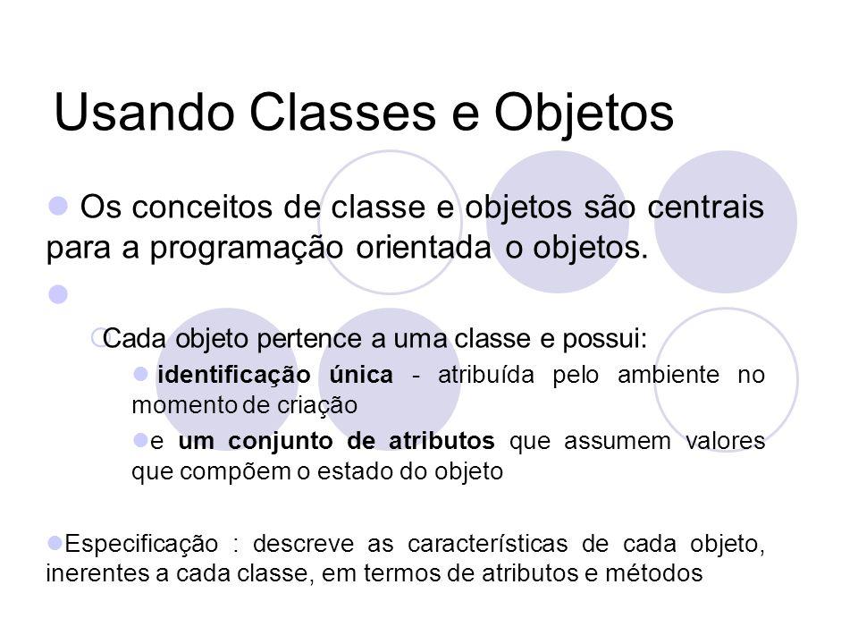 Usando Classes e Objetos Os conceitos de classe e objetos são centrais para a programação orientada o objetos.