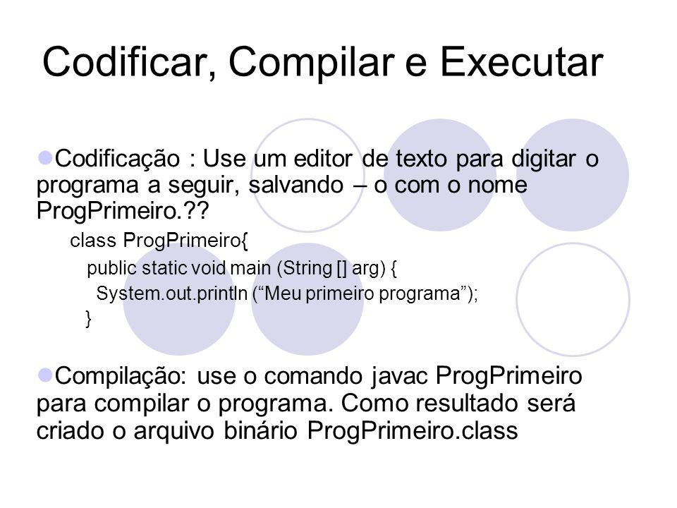 Codificar, Compilar e Executar Codificação : Use um editor de texto para digitar o programa a seguir, salvando – o com o nome ProgPrimeiro.?.