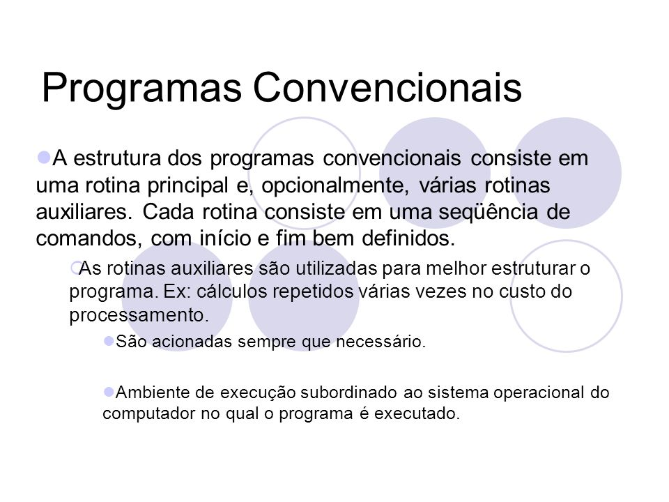 Programas Convencionais A estrutura dos programas convencionais consiste em uma rotina principal e, opcionalmente, várias rotinas auxiliares.