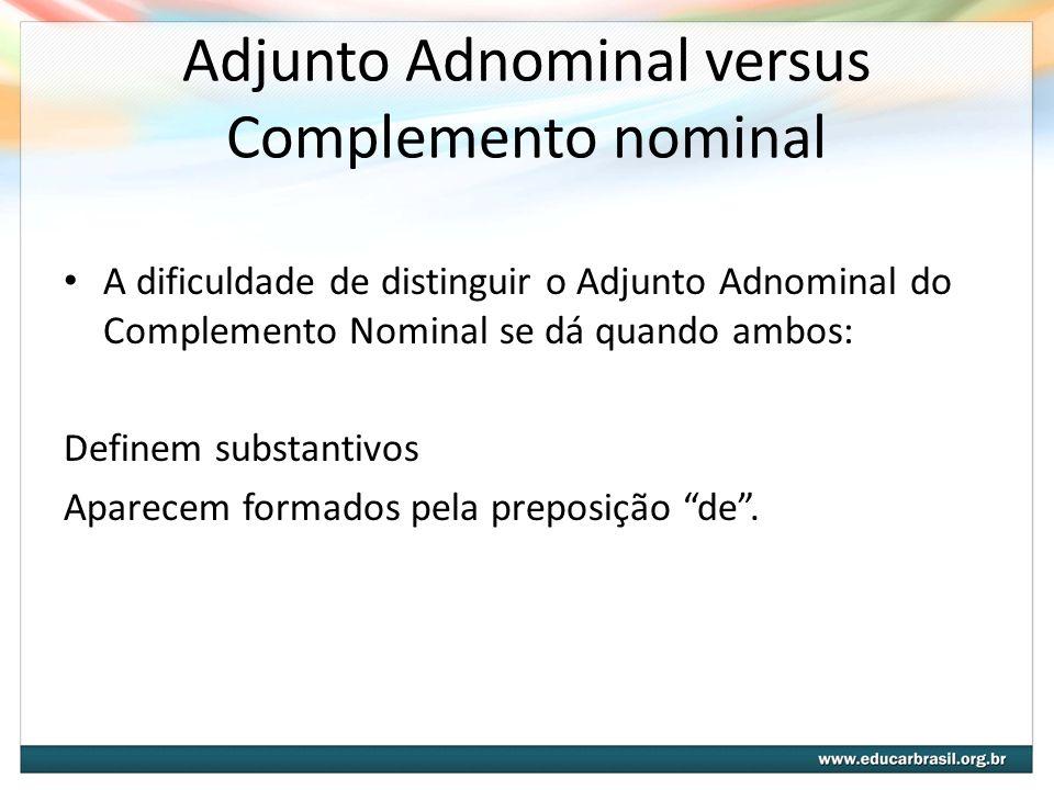 Adjunto Adnominal preposicionado Nesse caso, o adjunto adnominal é o agente da ideia: O invento de Santos Dummont o levou à celebridade.