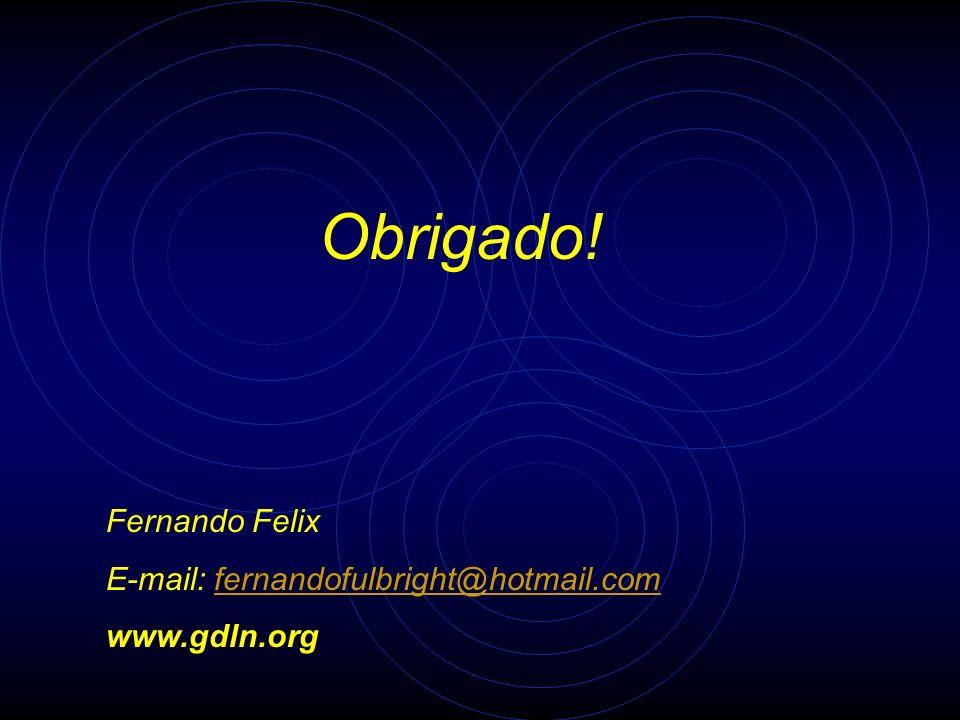 Fernando Felix E-mail: fernandofulbright@hotmail.comfernandofulbright@hotmail.com www.gdln.org Obrigado!