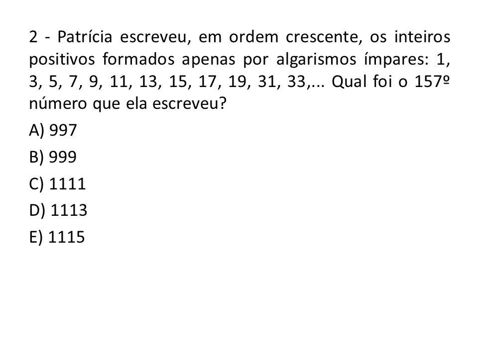 2 - Patrícia escreveu, em ordem crescente, os inteiros positivos formados apenas por algarismos ímpares: 1, 3, 5, 7, 9, 11, 13, 15, 17, 19, 31, 33,...