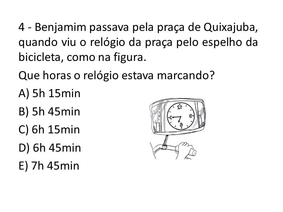 4 - Benjamim passava pela praça de Quixajuba, quando viu o relógio da praça pelo espelho da bicicleta, como na figura. Que horas o relógio estava marc