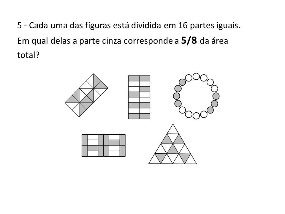 5 - Cada uma das figuras está dividida em 16 partes iguais. Em qual delas a parte cinza corresponde a 5/8 da área total?