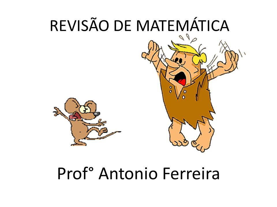 REVISÃO DE MATEMÁTICA Prof° Antonio Ferreira