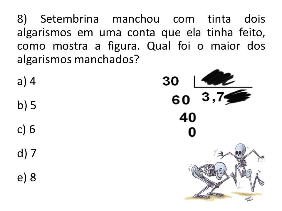 8) Setembrina manchou com tinta dois algarismos em uma conta que ela tinha feito, como mostra a figura. Qual foi o maior dos algarismos manchados? a)