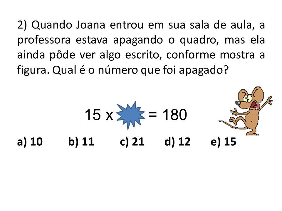 2) Quando Joana entrou em sua sala de aula, a professora estava apagando o quadro, mas ela ainda pôde ver algo escrito, conforme mostra a figura. Qual