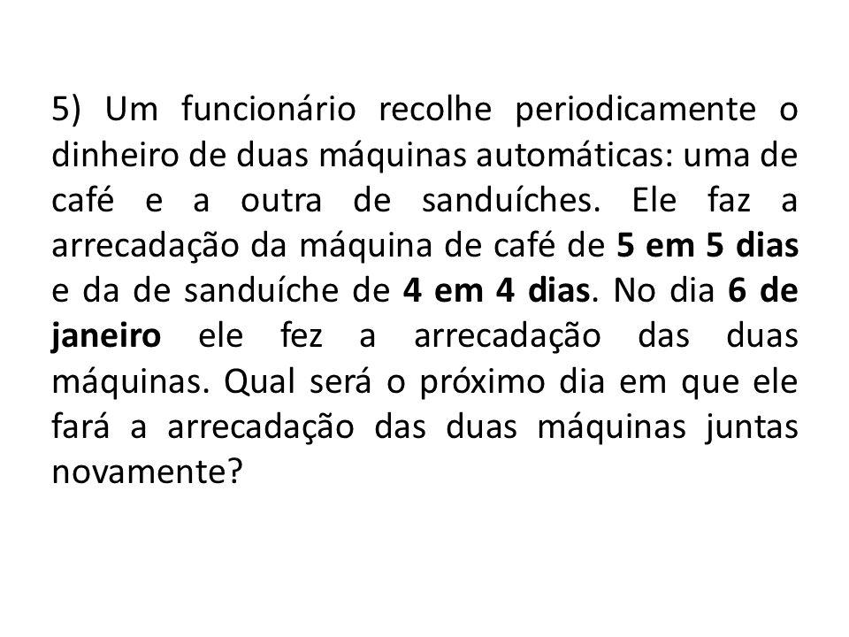 5) Um funcionário recolhe periodicamente o dinheiro de duas máquinas automáticas: uma de café e a outra de sanduíches. Ele faz a arrecadação da máquin