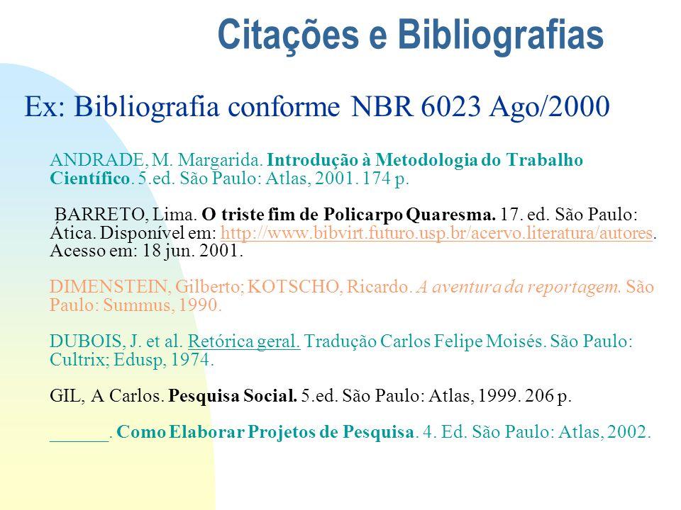 Citações e Bibliografias Ex: Bibliografia conforme NBR 6023 Ago/2000 ANDRADE, M. Margarida. Introdução à Metodologia do Trabalho Científico. 5.ed. São