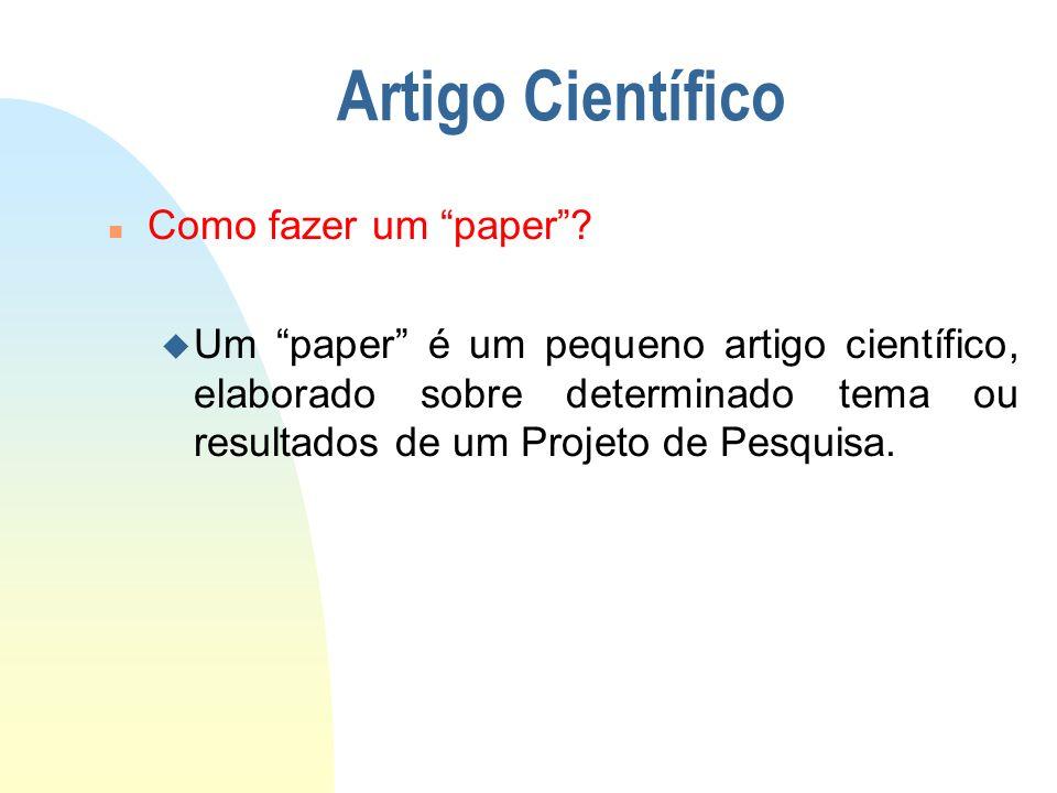 Artigo Científico n Como fazer um paper? u Um paper é um pequeno artigo científico, elaborado sobre determinado tema ou resultados de um Projeto de Pe