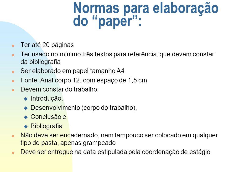 Normas para elaboração do paper: n Ter até 20 páginas n Ter usado no mínimo três textos para referência, que devem constar da bibliografia n Ser elabo