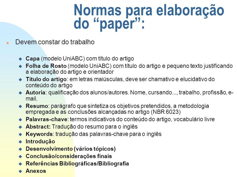 Normas para elaboração do paper: n Devem constar do trabalho u Capa (modelo UniABC) com título do artigo u Folha de Rosto (modelo UniABC) com título d