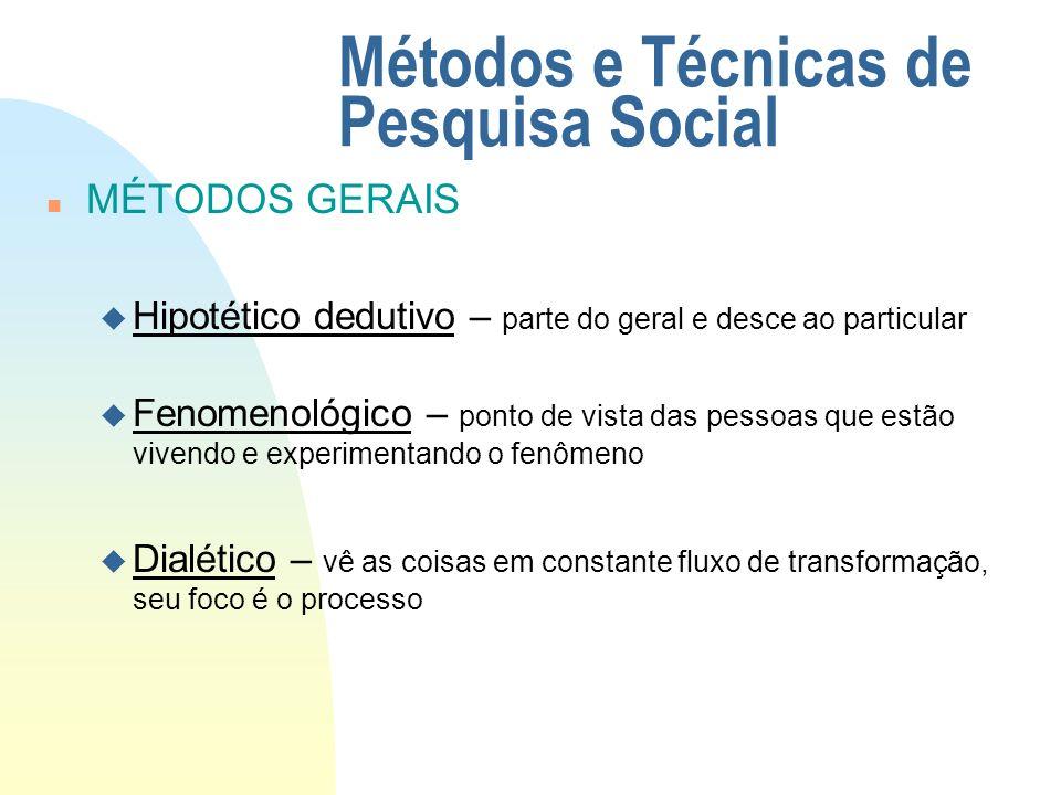 Métodos e Técnicas de Pesquisa Social n MÉTODOS GERAIS u Hipotético dedutivo – parte do geral e desce ao particular u Fenomenológico – ponto de vista